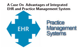 Multiple advantages of integrated Electronic Health Records (EHR) and Practice Management System