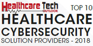 Top 10 Healthcare Cybersecurity Companies - 2018