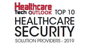 Top 10 Healthcare Security Solution Providers - 2019