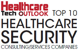 Top 10 Healthcare Security Consulting/Services Companies - 2019